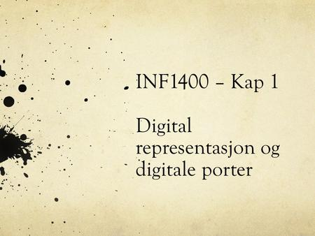 INF1400 – Kap 1 Digital representasjon og digitale porter