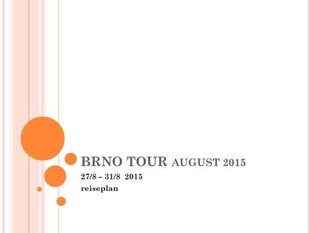 BRNO TOUR AUGUST 2015 27/8 – 31/8 2015 reiseplan.