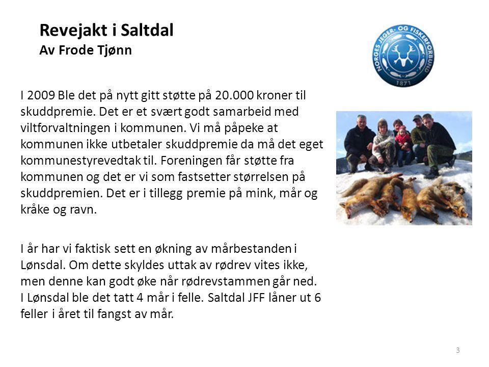 Revejakt i Saltdal Av Frode Tjønn Statskog Nordland I tillegg er det inngått samarbeid med Statskog Nordland for de områder som grenser opp mot deres areal.