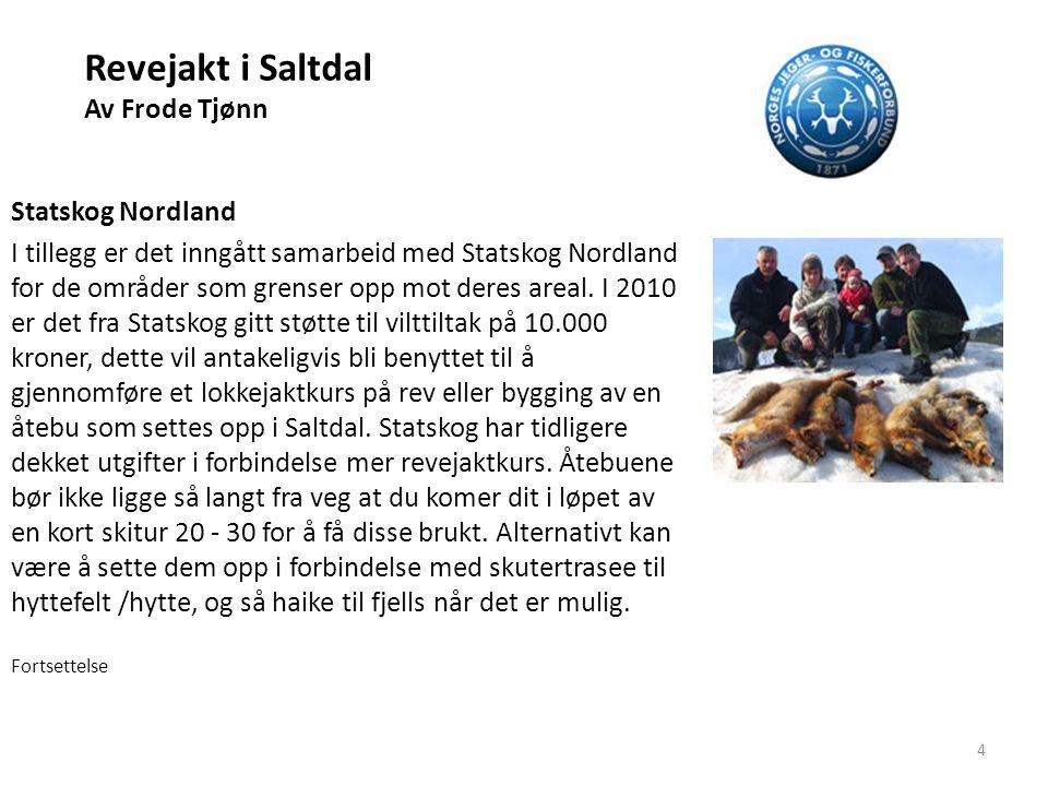 Revejakt i Saltdal Av Frode Tjønn Statskog, fortsettelse Det anbefales å søke til Statskog om 20.000 for oppsetting av åtebu, slik at dere kan få denne opp i løpet av sommeren og kanskje starte foring tidlig.