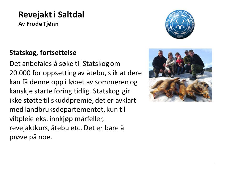 Revejakt i Saltdal Av Frode Tjønn Fylkesmannen i Nordland I 2009 fikk vi støtte fra Fylkesmannen I Nordland på 20.000 for å sette opp jaktbu opp mot Saltfjellet for å ta ut rødrev som konkurrerer med fjellreven.