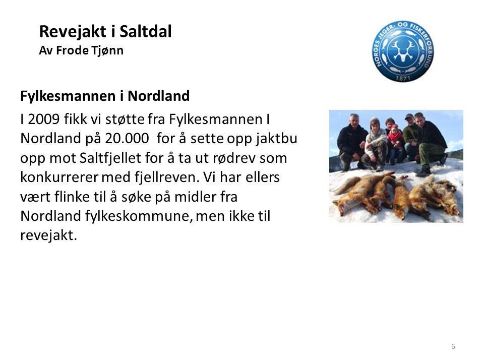 Revejakt i Saltdal Av Frode Tjønn Utvidet revejakt Saltdal JFF søker hvert år til Statskog Nordland at det er ønskelig med utvidet jakttid til 1.