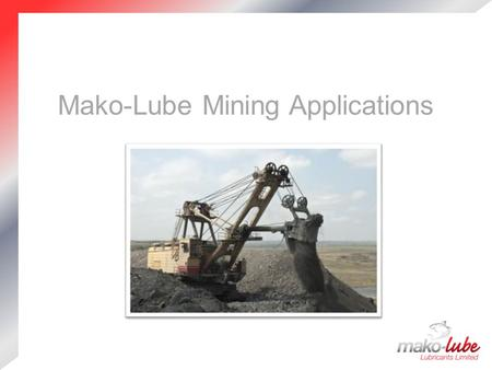 Mako-Lube Mining Applications. Company Profile Premium Quality European manufactured products  Well established and extensive product range UK Independent.