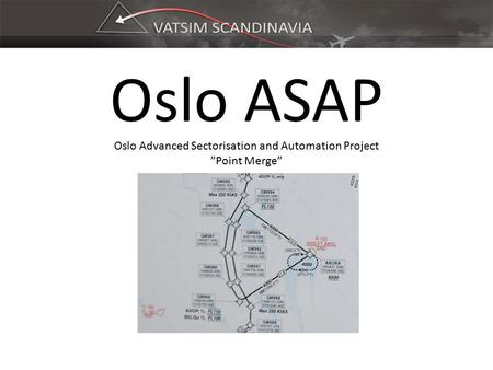 "Oslo ASAP Oslo Advanced Sectorisation and Automation Project ""Point Merge"""
