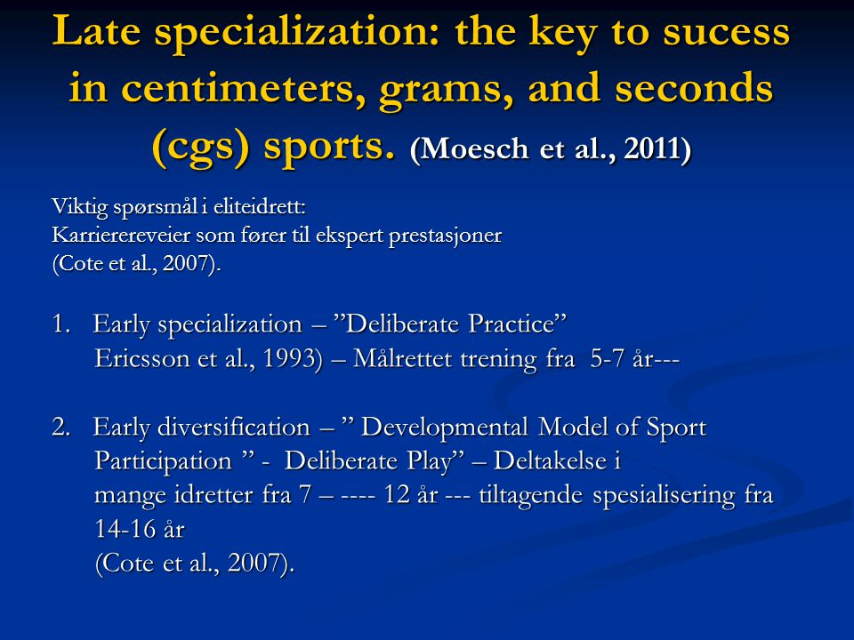 Late specialization: the key to sucess in centimeters, grams, and seconds (cgs) sports.
