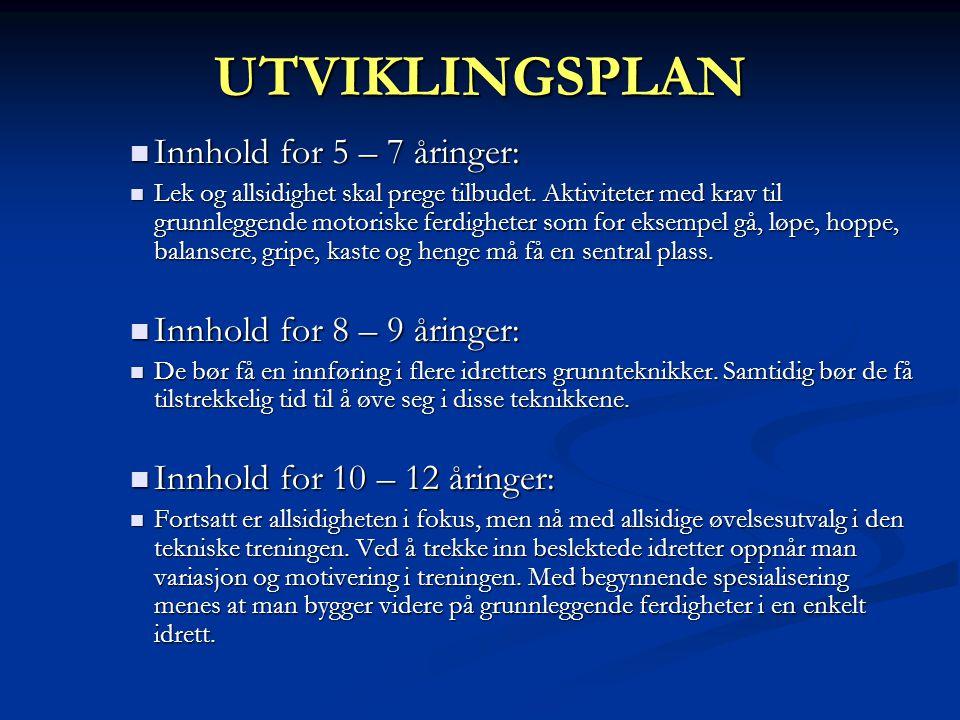 UTVIKLINGSPLAN  Innhold for 5 – 7 åringer:  Lek og allsidighet skal prege tilbudet.