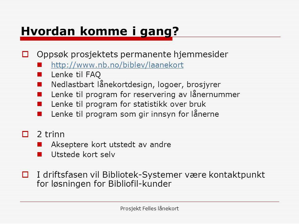 Prosjekt Felles lånekort Mer informasjon  Prosjektsider:  http://www.norskdigitaltbibliotek.no/ http://www.norskdigitaltbibliotek.no/  Permanente hjemmesider:  http://www.nb.no/biblev/laanekort http://www.nb.no/biblev/laanekort
