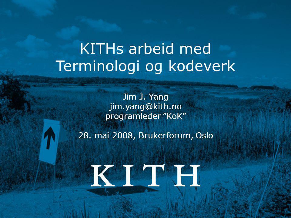 Terminologi og kodeverk • Jim J. Yang • 2008-05-28 www.kith.no Innhold •Hvorfor? •Hva? •Hvordan?