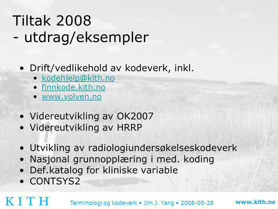 Terminologi og kodeverk • Jim J.Yang • 2008-05-28 www.kith.no Oppsummering •Hvorfor.