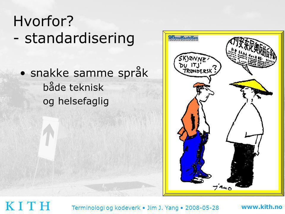 Terminologi og kodeverk • Jim J.Yang • 2008-05-28 www.kith.no Hvorfor (forts.).