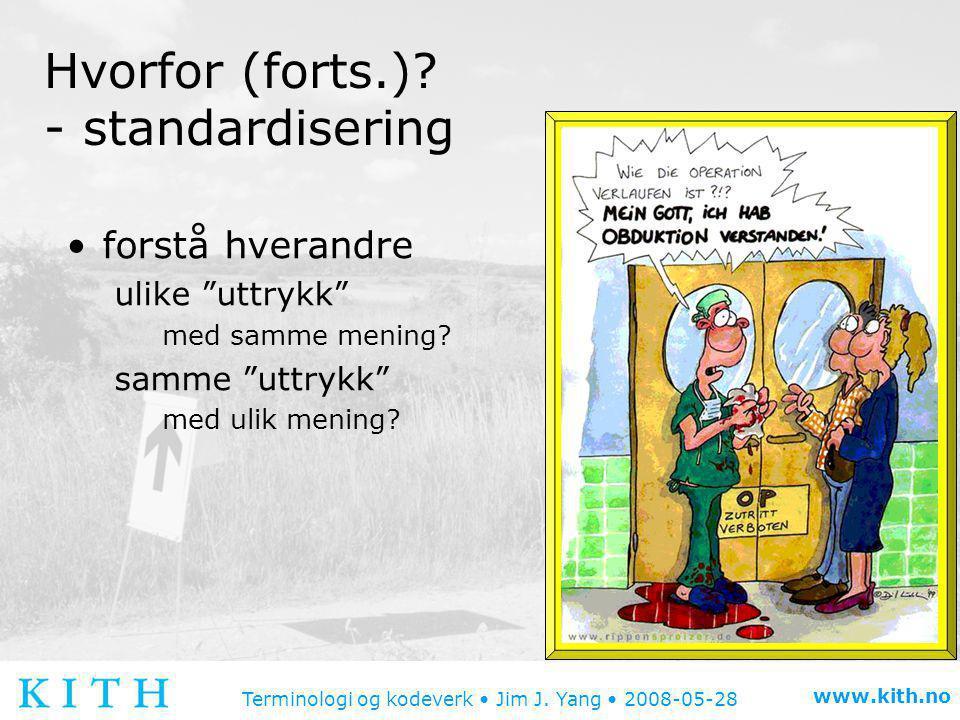 Terminologi og kodeverk • Jim J.Yang • 2008-05-28 www.kith.no Hva.