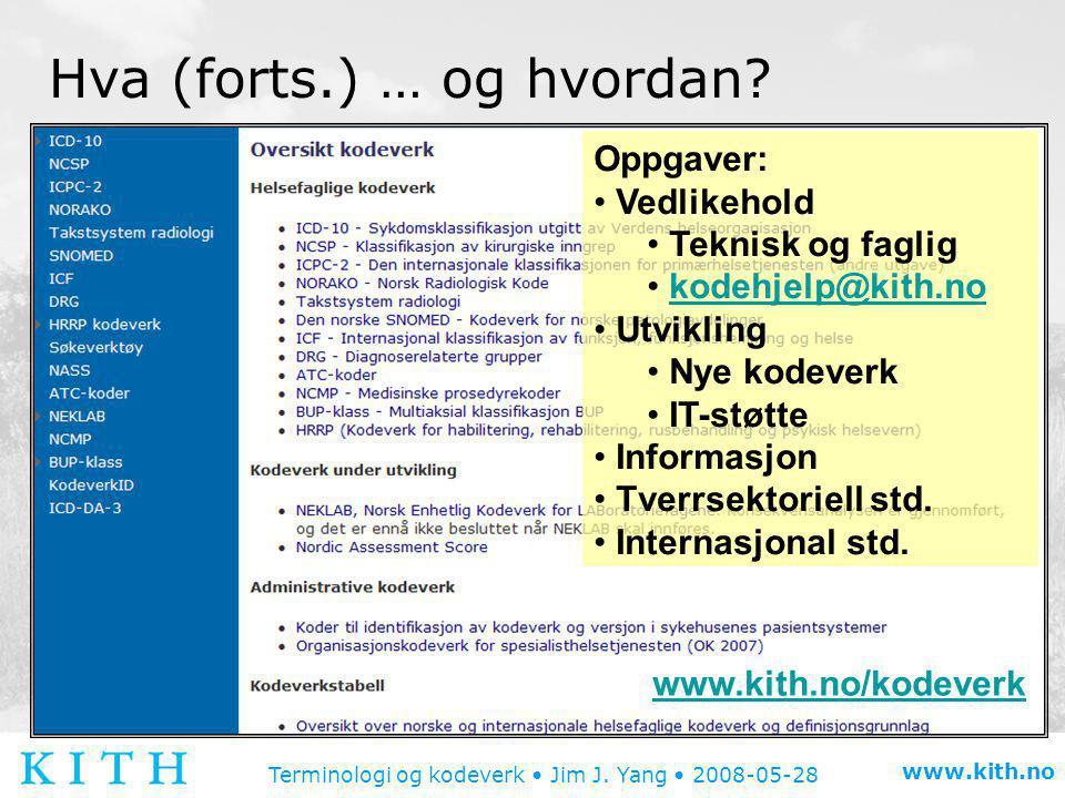 Terminologi og kodeverk • Jim J.Yang • 2008-05-28 www.kith.no Hva (forts.) … og hvordan.