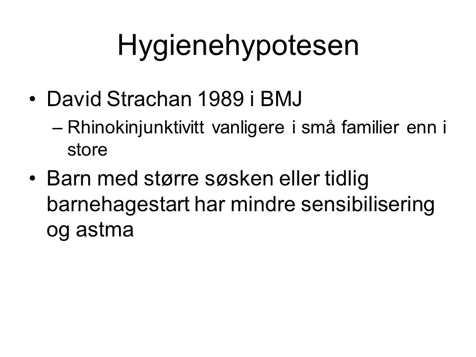Hygienehypotesen •Øst-Vest, by-landsbygd,fattig-rik •Stimulering av immunforsvar til modning slik at allergisk betennelse unnvikes.