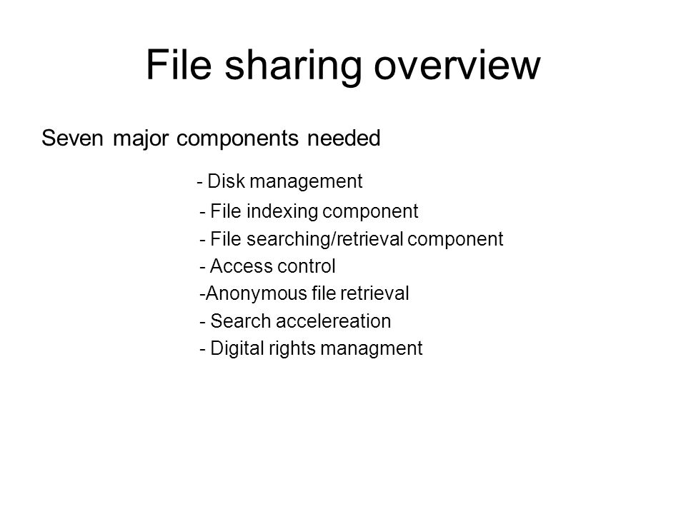 Disk management -Determines fraction of local disk to be shared - dangers with sharing operative system files and some critical files -File placed by a user at a local peer is accesible to remote peer users.