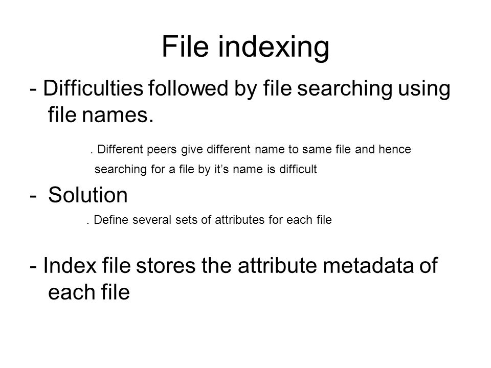 File Search/Retrieval •File searching first in local file share system and then to other peers •Search on other peers is done by Broadcasting query.