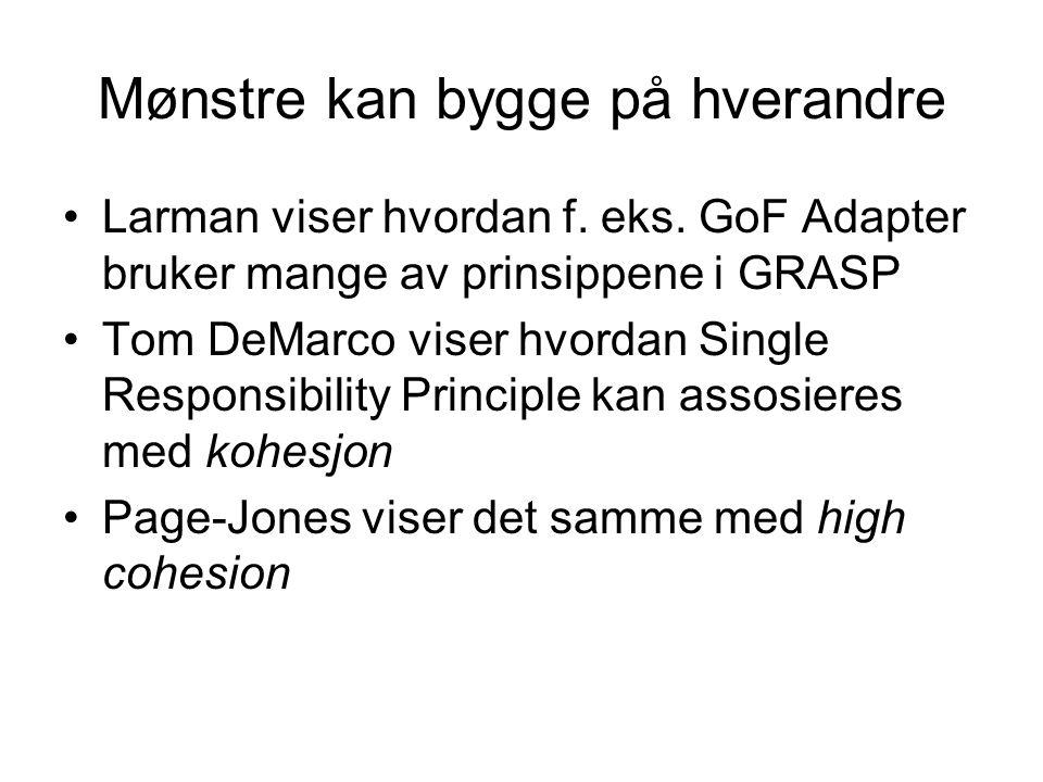 Sammenhenger •GoF Adapter realiserer mange av prinsippene i GRASP •Det samme gjelder for flere prinsipper innenfor GRASP •… og det samme kan sies om mange flere patterns i GoF •GRASP inneholder mange av de grunnleggende ideene (Larman 2005, side 439)