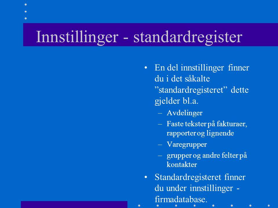 Innstillinger - standardregister •En del innstillinger finner du i det såkalte standardregisteret dette gjelder bl.a.