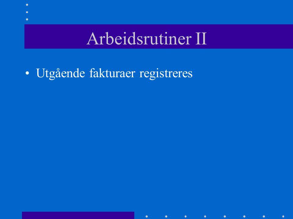 Arbeidsrutiner II •Utgående fakturaer registreres