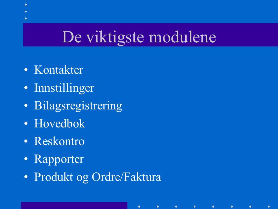 De viktigste modulene •Kontakter •Innstillinger •Bilagsregistrering •Hovedbok •Reskontro •Rapporter •Produkt og Ordre/Faktura