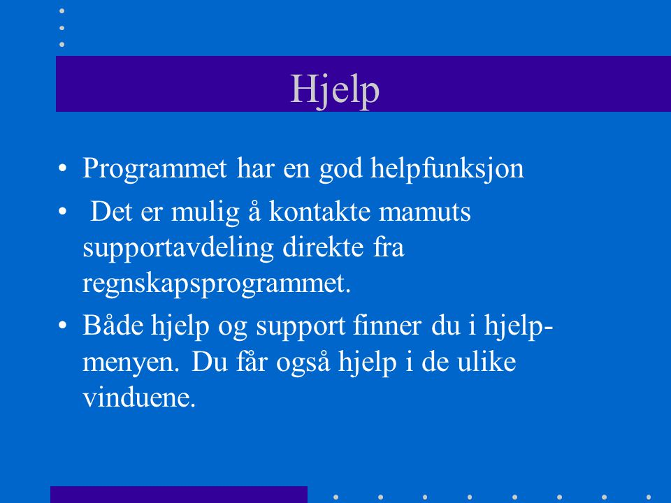Hjelp •Programmet har en god helpfunksjon • Det er mulig å kontakte mamuts supportavdeling direkte fra regnskapsprogrammet.