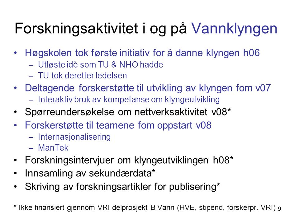 Resultater fra spørreundersøkelsen våren 2008 •Data samlet inn via telefonintervju m 22 bedrifter/virksomheter som har vært aktive i Vannklyngen