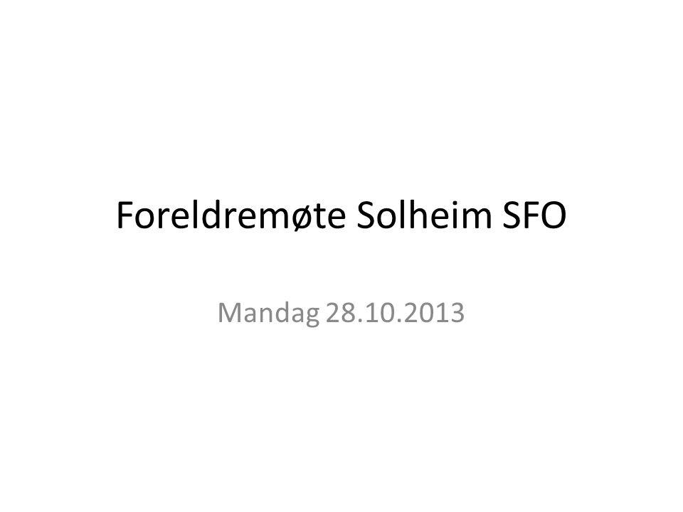 Agenda • Velkommen • Informasjon om Solheim SFO • Brukerundersøkelsen • En dag ved Solheim SFO • Tilbakemeldinger / samtale • Valg av foreldrerepresentanter