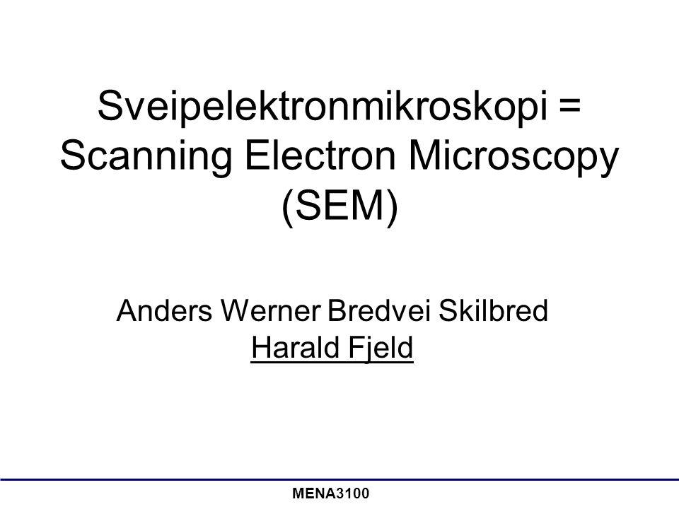 MENA3100 Meny •Hva kan vi bruke SEM til.•Hvordan dannes bildet i SEM.