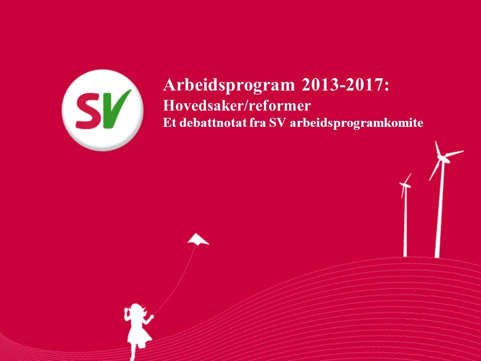 Kjære lokallag og fylkeslag, Arbeidsprogramkomiteen inviterer dere til å diskutere hva som skal være SVs hovedsaker/reformer i 2013-2017.
