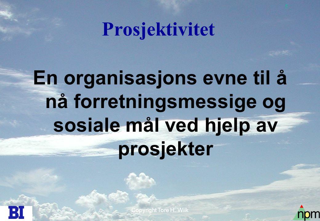 6 Copyright Tore H. Wiik 4 prosjektivitetsområder RolleneMennesket ForretningenOppgaven