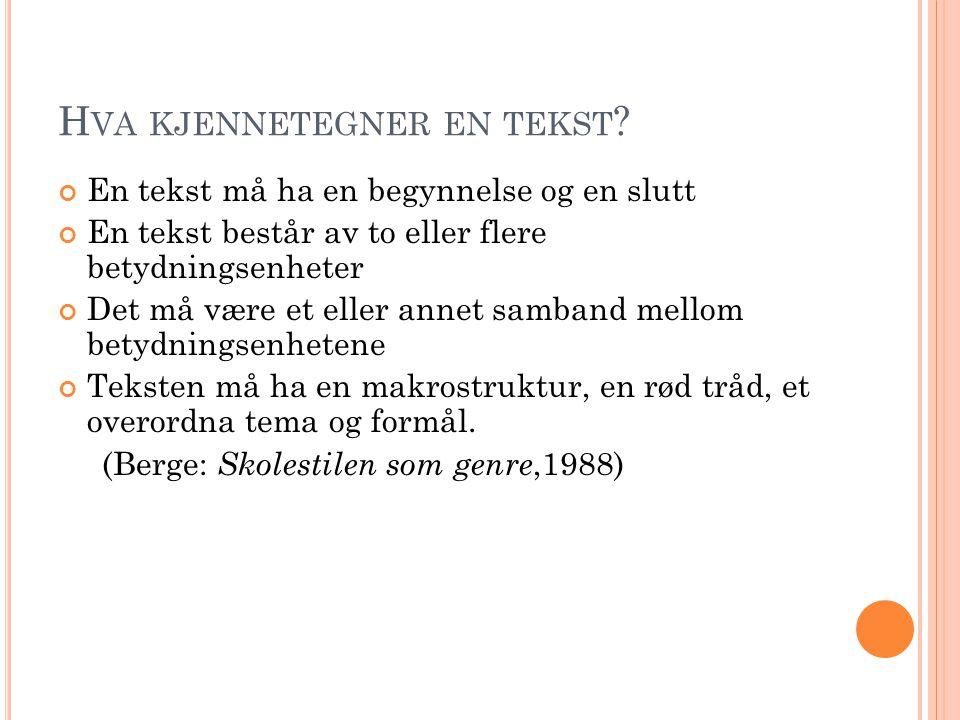 H VA KJENNETEGNER EN TEKST 2 Høigård knytter tekst mot begrepet sammenheng: Det må være en språklig sammenheng på tekstens mikronivå (ord og setninger) og en innholdsmessig sammenheng mellom de enkelte delene av teksten.