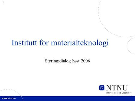 1 Institutt for materialteknologi Styringsdialog høst 2006.