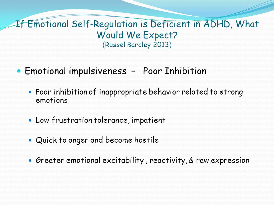  Difficulties self-regulating (moderating) emotional reactions to evocative events  Deficient in effortful, cognitive top-down regulation of induced emotions (self-soothing, refocusing attention, distraction, etc.)  Difficulties inducing positive, more acceptable mood states (i.e.