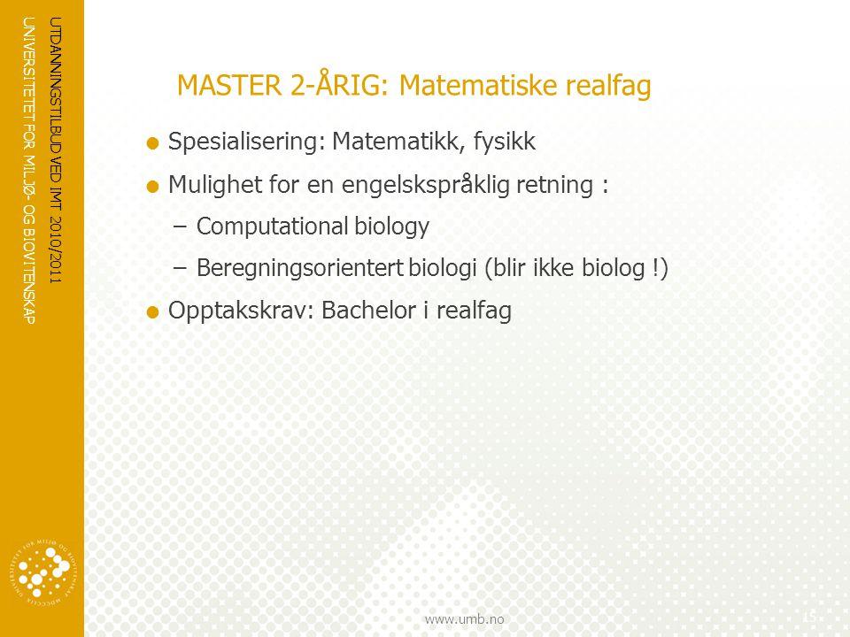 UNIVERSITETET FOR MILJØ- OG BIOVITENSKAP www.umb.no UTDANNINGSTILBUD VED IMT 2010/2011 16 FRIE REALFAG  Struktur: et fritt studium av inntil 120 sp realfag  Gir ingen grad  Opptakskrav: REALFA