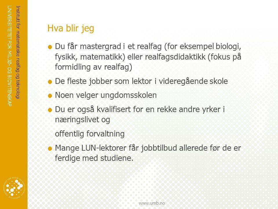 UNIVERSITETET FOR MILJØ- OG BIOVITENSKAP www.umb.no Institutt for matematiske realfag og teknologi 21 ÅrLektorutdanning i realfag 5Mastergrad i realfag/realfagsdidaktikk Fag knyttet til mastergraden LURe LUNSJER 4 Pedagogikk og didaktikk (50 stp) + 9 uker praksis i skolen 3 Realfag 2 1 Realfag + Ex.PhilEx.