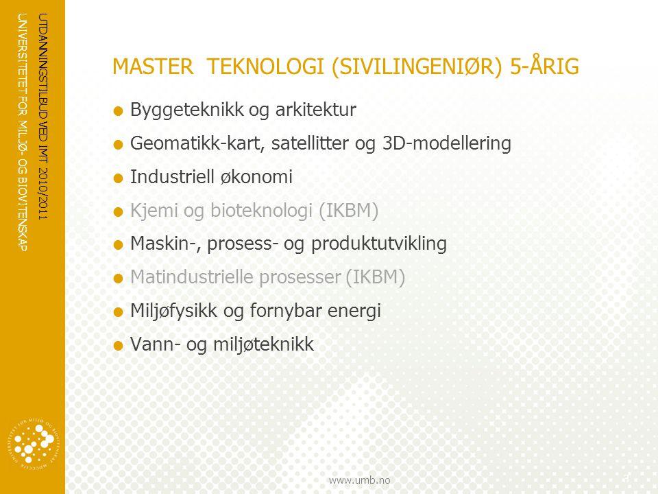 UNIVERSITETET FOR MILJØ- OG BIOVITENSKAP www.umb.no UTDANNINGSTILBUD VED IMT 2010/2011 4 STUDIETILBUD VED IMT  BACHELOR –Geomatikk-kart, satellitter og 3D-modellering –Energi- og miljøfysikk  MASTER 2ÅRIG –Miljøfysikk og beregningsorientert biologi •Computational Biology (engelsk)  MASTER 5ÅRIG –Lektorutdanning i realfag fag (LUR)  ANNET –Praktisk pedagogisk utdanning (heltid og deltid) –Frie realfag