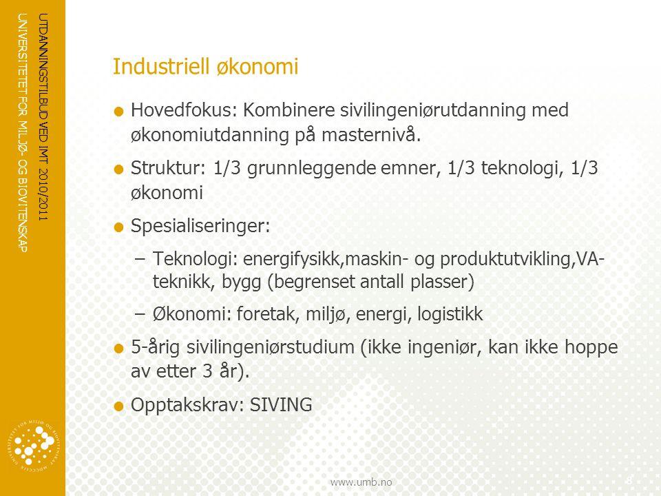 UNIVERSITETET FOR MILJØ- OG BIOVITENSKAP www.umb.no UTDANNINGSTILBUD VED IMT 2010/2011 9 Maskin-, prosess- og produktutvikling  Hovedfokus: tegning, styrkeberegning, dimensjonering, verkstedsteknikk, prosessteknikk, energiteknikk  Spesialiseringer: –Maskin-og produktutvikling –Prosessteknikk  5-årig sivilingeniørstudium (ikke ingeniør, kan ikke hoppe av etter 3 år).