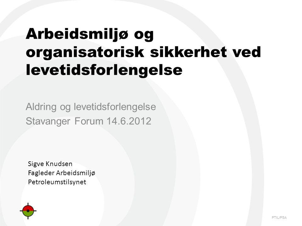 PTIL/PSA Forlenget levetid og forbedret arbeidsmiljø .