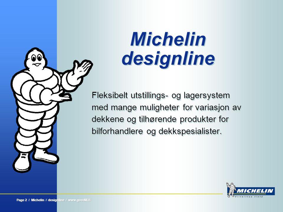 Michelin designline Page 3 / Michelin / designline / www.goodwill.fi  Michelin Designline utstillings- og lagersystem er utviklet for å eksponere dekkene og dekkrelaterte produkter på en tiltalende måte.