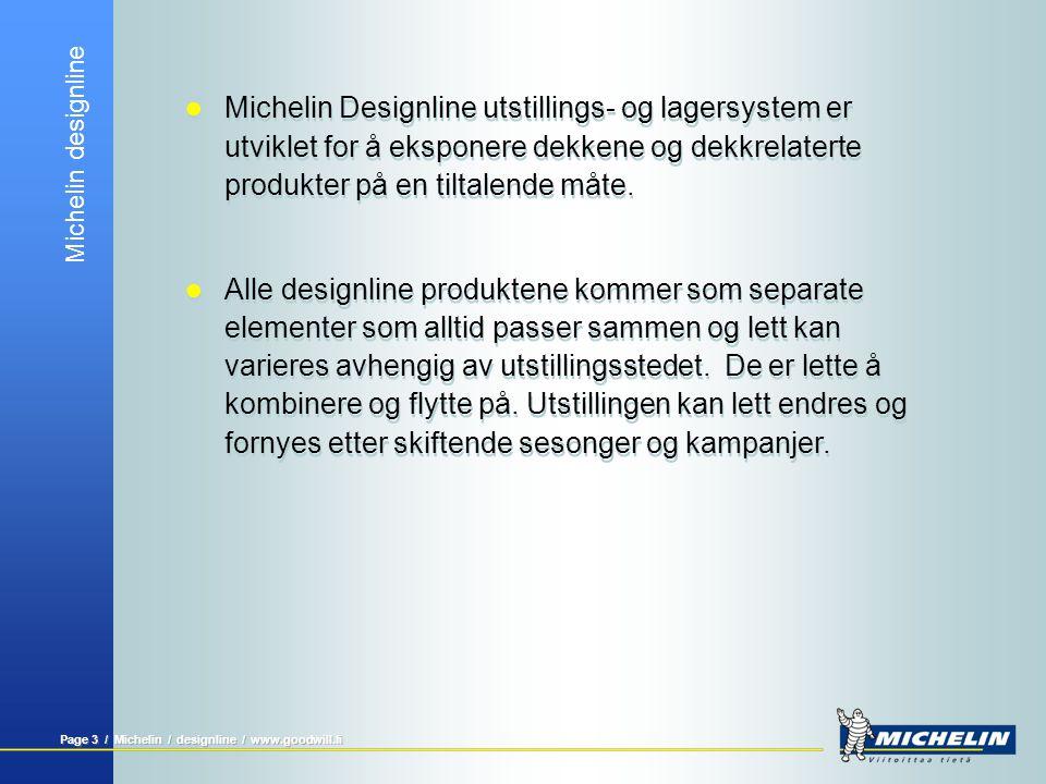Michelin designline Page 4 / Michelin / designline / www.goodwill.fi  Michelin Designline kan tilpasses salget og forretningenes forskjellige behov for utstillingsløsninger.