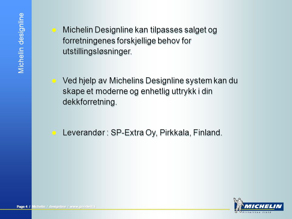 Michelin designline Page 5 / Michelin / designline / www.goodwill.fi Dekkreol  Kan oppbevare og stille pent ut en stor mengde dekk.
