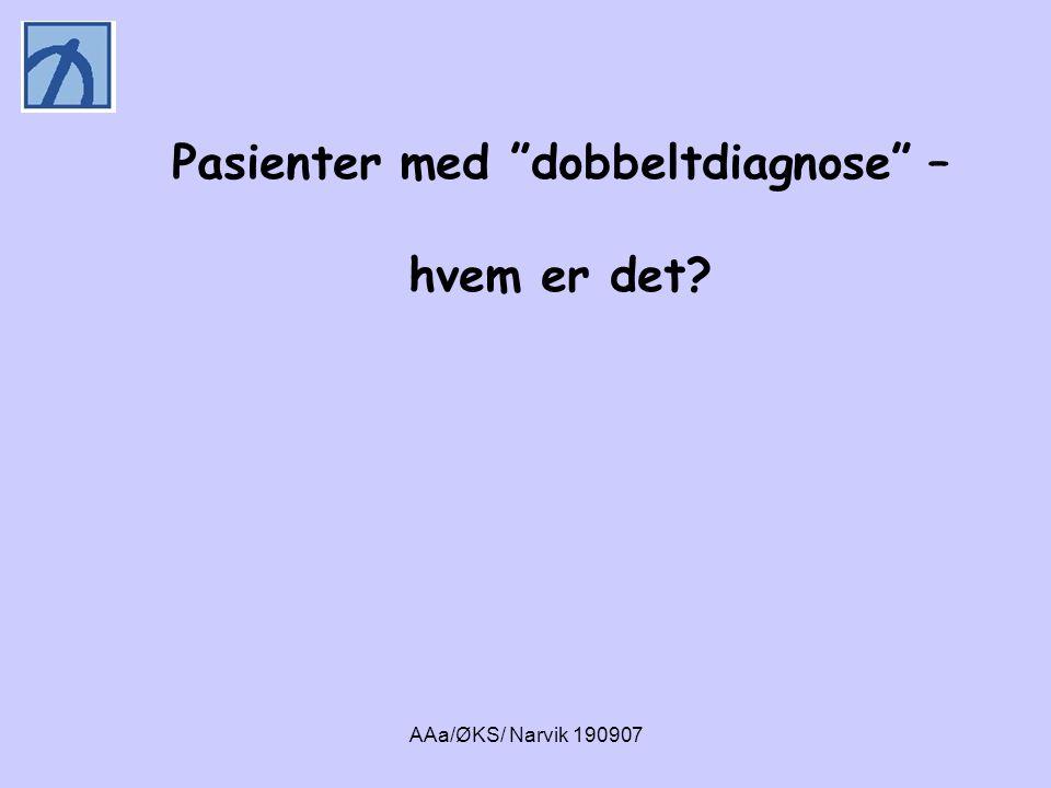 AAa/ØKS/ Narvik 190907 1.Psykiatriske pasienter som misbruker alkohol eller narkotika i perioder når de får tilgang til rusmidler 2.Misbrukere som plages av psykiatriske symptomer, særlig angst og depresjon 3.