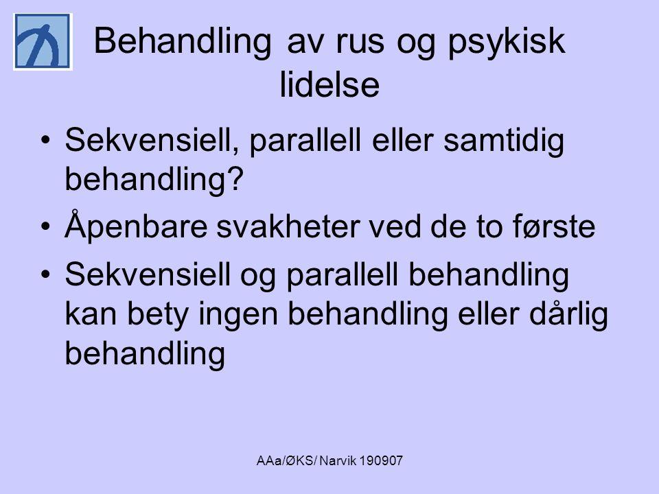 AAa/ØKS/ Narvik 190907 Anbefalinger •Integrert behandling ved psykose og rus •Samtidig behandling ved PTSD, ustabile personlighetsforstyrrelser, spiseforstyrrelser og rus •Noen anbefaler samtidig behandling ved angst og depresjon og rus, men viktig å ta tak i rusen først.