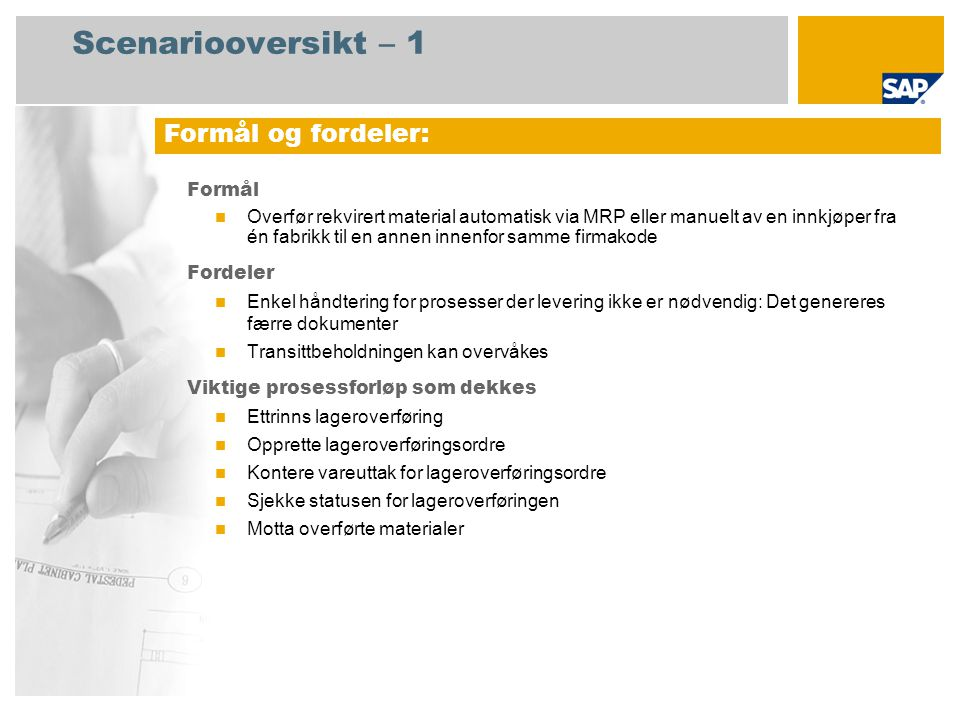 Scenariooversikt – 2 Obligatorisk  SAP enhancement package 4 for SAP ERP 6.0 Brukerroller involvert i prosessforløp  Innkjøper  Lagersjef SAP-applikasjoner som kreves: