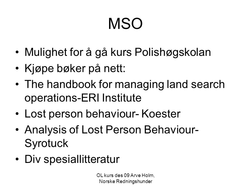 OL kurs des 09 Arve Holm, Norske Redningshunder MSO •Diskusjon: Er våre godkjenningsøvelser tilpasset våre oppdrag.