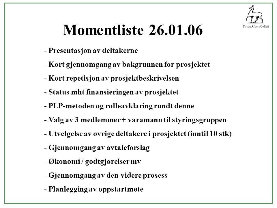 Firma Albert Collett Bakgrunnen for prosjektet - FMLA ser på nærigsmuligheter innenfor naturbasert reiseliv - Dep.råd Grue lover finansiering av nytt Lofoten - IN, Fylkskommunen og FMLA sammen om Namdalsprosjektet - Norsk Reiseliv lager forprosjekt om laksefiske i Namdalen - Valg av PLP-metoden som arbeidsmåte for prosjektet - Endelig finansiell løsning delvis sentral og regional, nå på plass (?) - Prosjekteierne IN, FK, og FMLA velger PA og 10 prosjektdeltakere