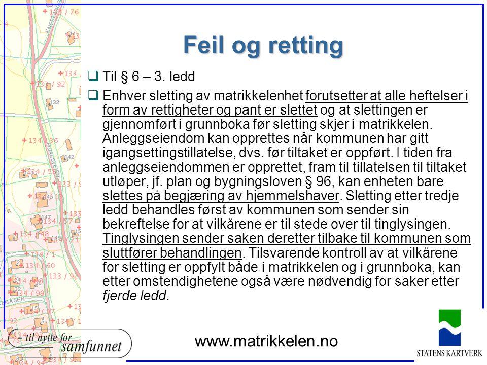 Feil og retting q§ 6 Retting, endring eller tilføying av opplysninger i matrikkelen mv.