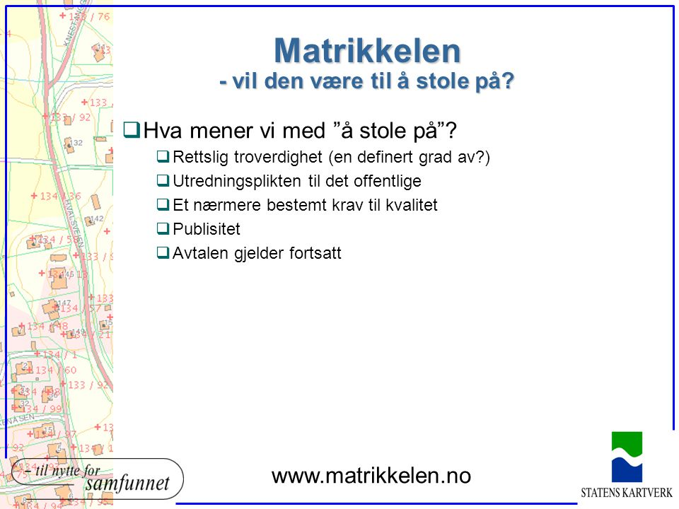 Forskriftenes krav til føring og drift q§ 4 Matrikkelsystemet - forskrift til matrikkelloven §§ 4 og 22 q1.