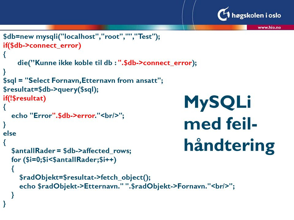 Insert med MySQLi $db=new mysqli( localhost , root , , Test ); if($db->connect_error) { die( Kunne ikke koble til db : .$db->connect_error); } $sql = Insert Into ansatt (Fornavn, Etternavn) Values ( Per , Pettersen ) ; $resultat=$db->query($sql); if(!$resultat) { echo Error .$db->error; } else { $antallRader = $db->affected_rows; if($antallRader==0) { echo Kunne ikke sette inn dataene i databasen! ; } }