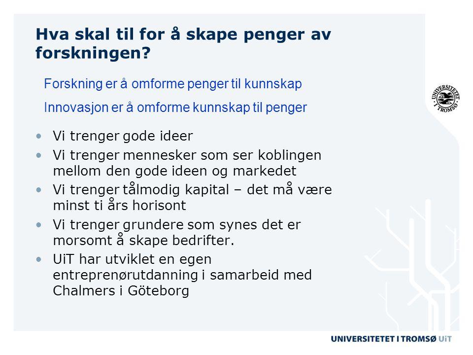 Universitetet i Tromsø: Kommersialisering av forskning og ideer Business Creation Industrialisering Internasjonalisering Teknologi Forskning Kunnskap Verdiskapningskurven MBCE – Fra forsking og idèutvikling til bedriftsetablering Ideer Brukerkrav