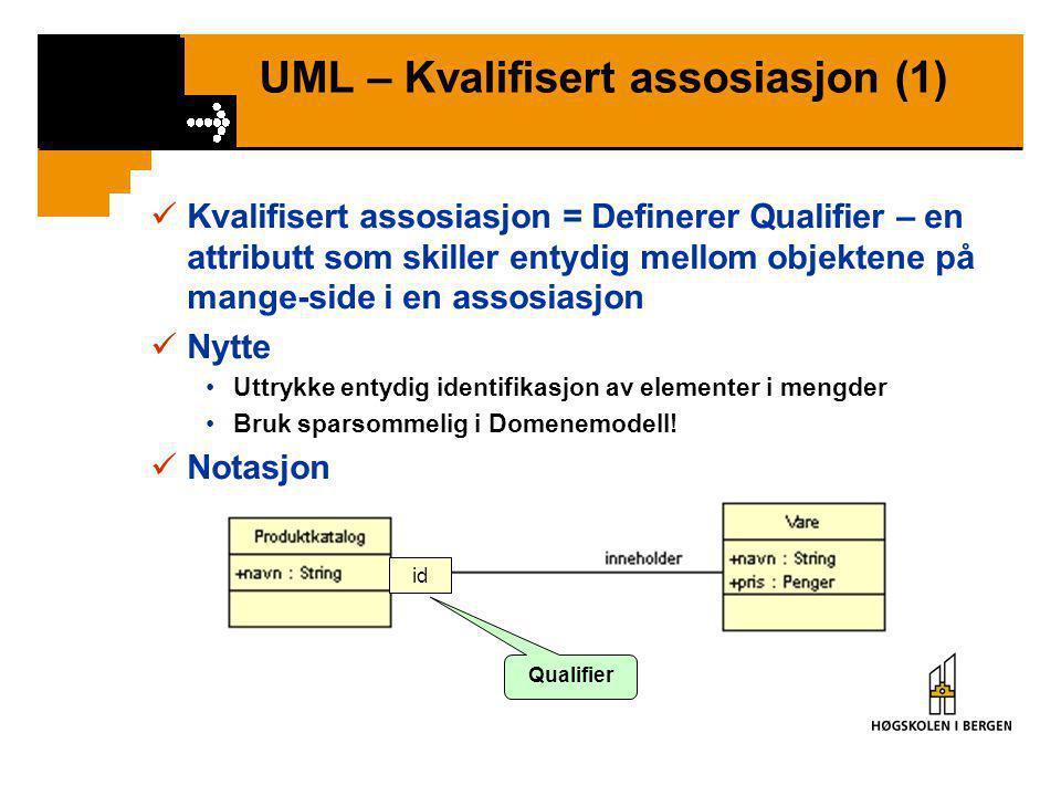 UML – Kvalifisert assosiasjon (1)  Kvalifisert assosiasjon = Definerer Qualifier – en attributt som skiller entydig mellom objektene på mange-side i en assosiasjon  Nytte •Uttrykke entydig identifikasjon av elementer i mengder •Bruk sparsommelig i Domenemodell.